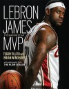 Lebron James: The Making of an MVP - Terry Pluto, Brian Windhorst