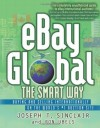 eBay Global the Smart Way: Buying and Selling Internationally on the World's #1 Auction Site - Joseph T. Sinclair, Ron Ubels
