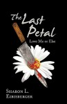 The Last Petal: Love Me or Else - Sharon L. Eibisberger