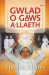 Gwlad O Gaws a Llaeth - Thelma Adams