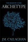 Archetype (The Shadow Code Book 3) - J.M. Callaghan