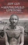 The Maphumulo Uprising: War, Law and Ritual in the Zulu Rebellion - Jeff Guy