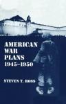 American War Plans 1945-1950: 1945-50 - Steven T. Ross