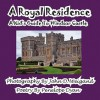A Royal Residence--A Kid's Guide to Windsor Castle - Penelope Dyan, John D. Weigand