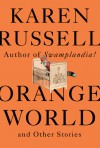 Orange World and Other Stories - Karen Russell