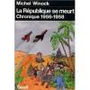 La République Se Meurt: Chronique 1956 1958 - Michel Winock