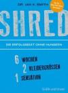 SHRED - Die Erfolgsdiät ohne Hungern: 6 Wochen, 2 Kleidergrößen, 1 Sensation (Autorenverlag) - Ian K. Smith