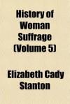 History of Woman Suffrage (Volume 5) - Elizabeth Cady Stanton