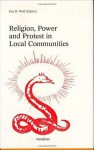 Religion, Power and Protest in Local Communities: The Northern Shore of the Mediterranean - Eric R. Wolf