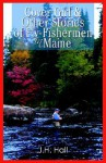 Cover Girl & Other Stories of Fly-Fishermen in Maine - J. H. Hall