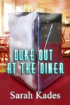 Duke Out at the Diner, A Short Story - Sarah Kades