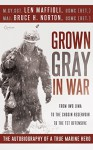 Grown Gray in War: From Iwo Jima to the Chosin Reservoir to the Tet Offensive, the Autobiography of a True Marine Hero - Len Maffioli, Bruce H. Norton