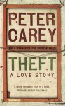 Theft: A Love Story - Peter Carey