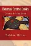 Homemade Christmas Cookies: Cookie Recipe Book - Debbie Miller