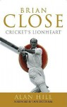 Brian Close: Cricket's Lionheart - Alan Hill