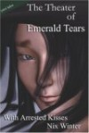 The Theater of Emerald Tears with Arrested Kisses - Nix Winter