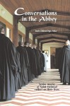 Conversations in the Abbey: Senior Monks of Saint Meinrad Reflect on Their Lives - Ruth Clifford Engs