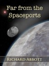 Far From the Spaceports - Richard Abbott