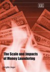 The Scale and Impacts of Money Laundering - Brigitte Unger