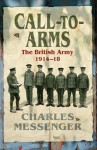 Call-to-Arms: The British Army 1914-18 - Charles Messenger