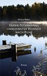 Herrn Petermanns unbedingter Wunsch nach Ruhe: Roman - Michael Bohm