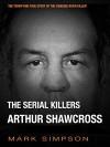 The Serial Killers: Arthur Shawcross - Mark Simpson