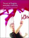 The Art of English: Everyday Creativity - Joan Swann, Janet Maybin