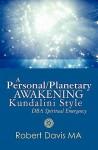 A Personal/Planetary Awakening  Kundalini Style : Dba Spiritual Emergency - Robert Davis, Robert Davis MA