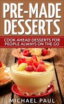 Pre-Made Desserts: Cook Ahead Desserts for People Always on the Go - Michael Paul