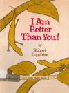 I Am Better Than You - Robert Lopshire