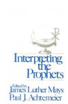 Interpreting the Prophets - James Luther Mays