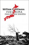 Fukushima, dans la zone interdite - William T. Vollmann