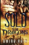 Sold To The Dragons (Bbw Paranormal Shifter Romance) - Amira Rain