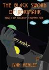 The Black Sword Of Xorimahr: Trials Of Balance, Chapter One - Ivan Henley