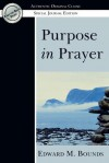 Purpose in Prayer - Edward Bounds