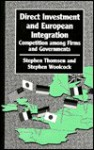 Direct investment and European integration: competition among firms and governments - Stephen E. Thomsen, Stephen Woolcock