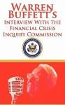 Warren Buffett's Interview with the Financial Crisis Inquiry Commission (Fcic) - Warren Buffett, The Financial Crisis Inquiry Commission