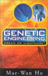 Genetic Engineering - Dream or Nightmare: Turning the Tide on the Brave New World of Bad Science and Big Business - Mae-Wan Ho