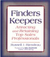 Finders Keepers: Attracting and Retaining Top Sales Professionals - Russell J. Riendeau