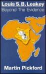Louis S.B. Leakey: Beyond the Evidence - Martin Pickford
