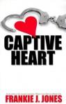 Captive Heart - Frankie J. Jones