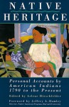 Native Heritage: Personal Accounts By American Indians, 1790 To The Present - Arlene Hirschfelder