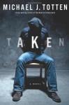 Taken: A Novel - Michael J. Totten