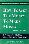 How to Get the Money to Make Money - Mark Bush, James D. Criswell