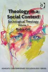 Theology in a Social Context: Sociological Theology Volume 1. - Robin Gill