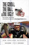 The Good, the Bad, & the Ugly: New England Patriots: Heart-Pounding, Jaw-Dropping, and Gut-Wrenching Moments from New England Patriots History - Sean Glennon, John Hannah