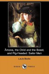 Amona, the Child and the Beast, and Pig-Headed: Sailor Men (Dodo Press) - Louis Becke