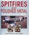 Spitfires and Polished Metal: Restoring the Classic Fighter - Graham Moss