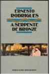 A Serpente de Bronze - Ernesto José Rodrigues