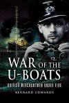 War of the U-Boats: British Merchantmen Under Fire - Bernard Edwards
